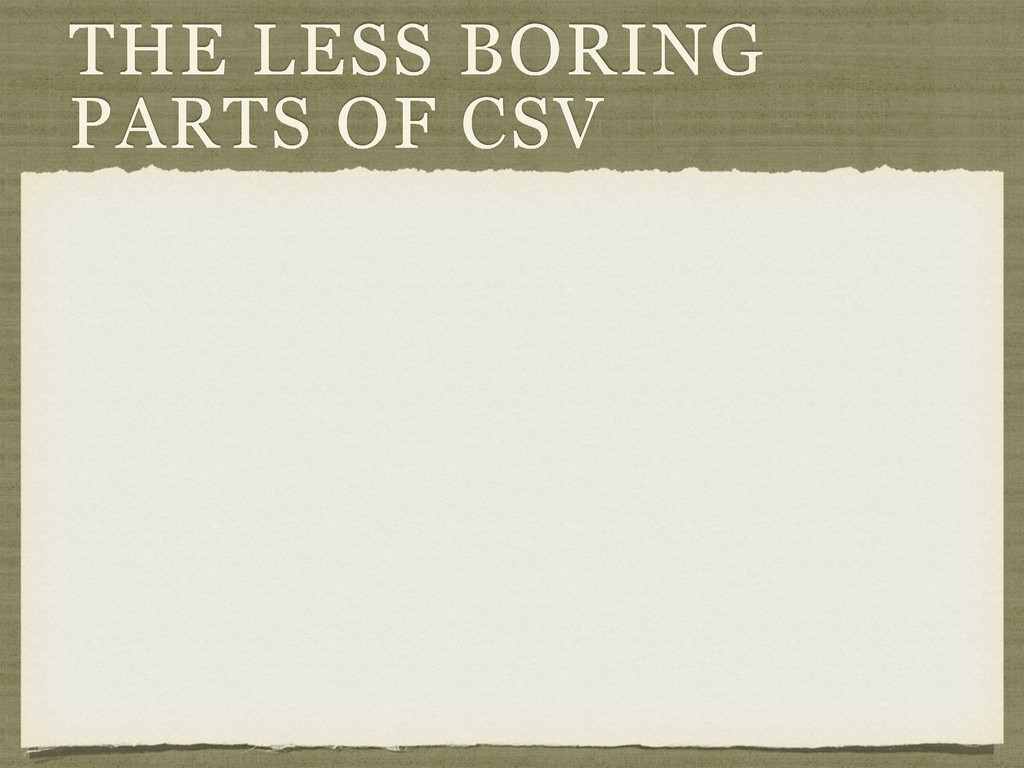 THE LESS BORING PARTS OF CSV