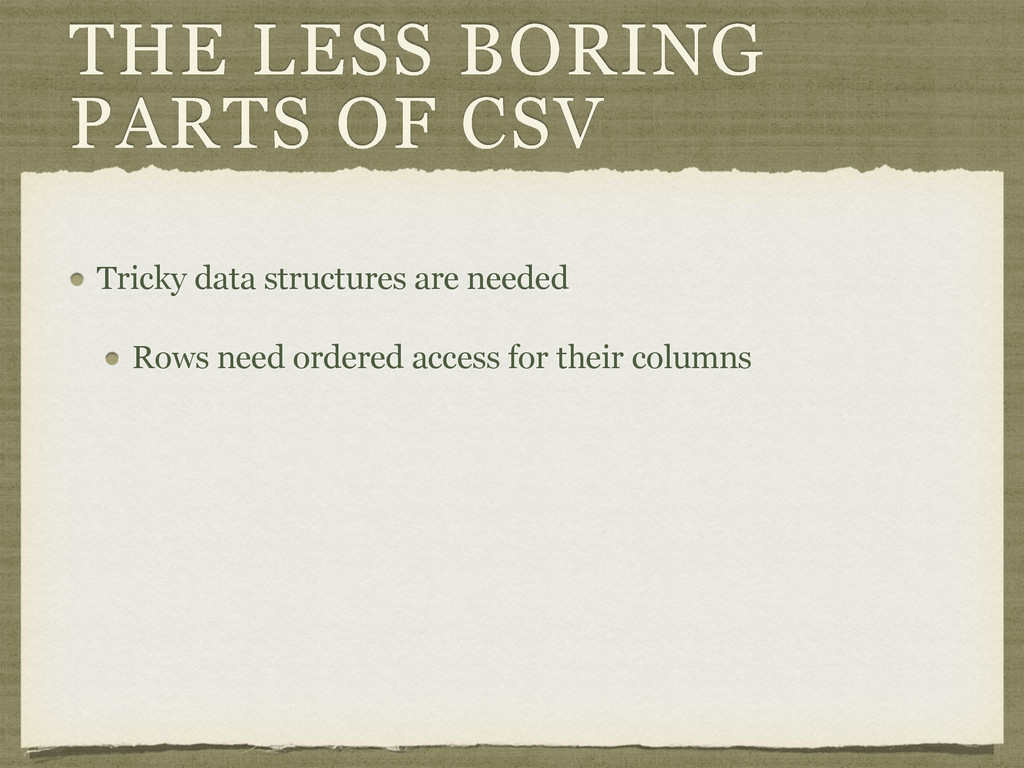 THE LESS BORING PARTS OF CSV Tricky data struct...