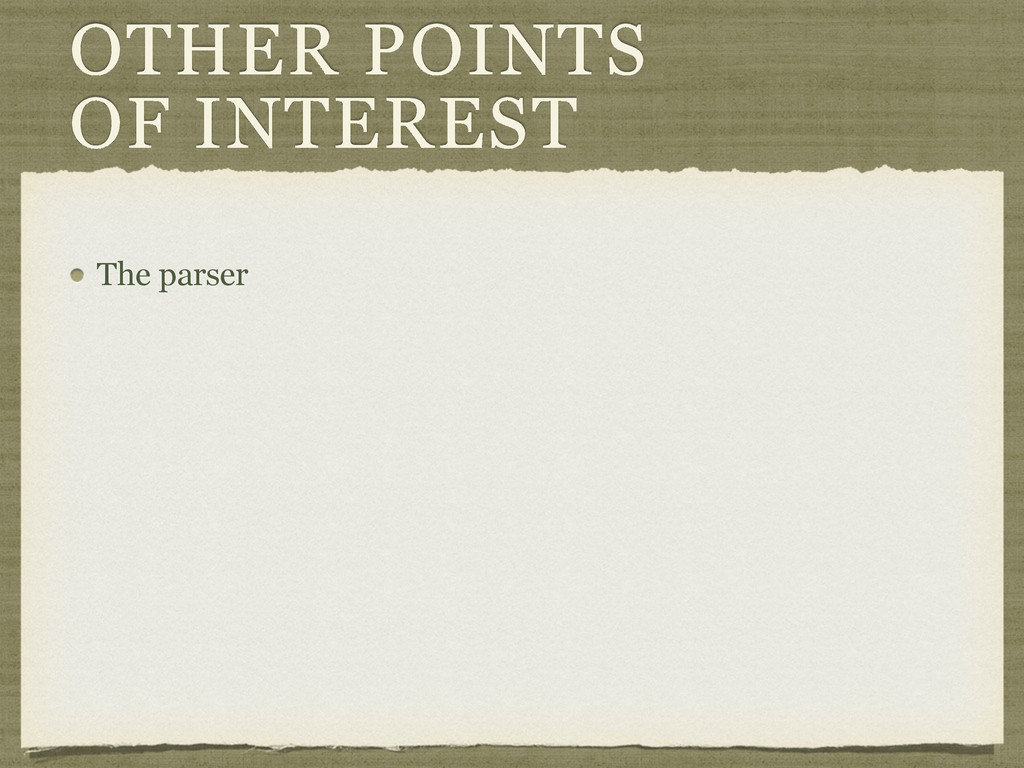 OTHER POINTS OF INTEREST The parser