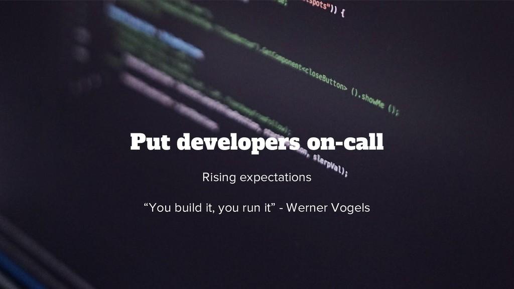 @srhtcn Put developers on-call Rising expectati...