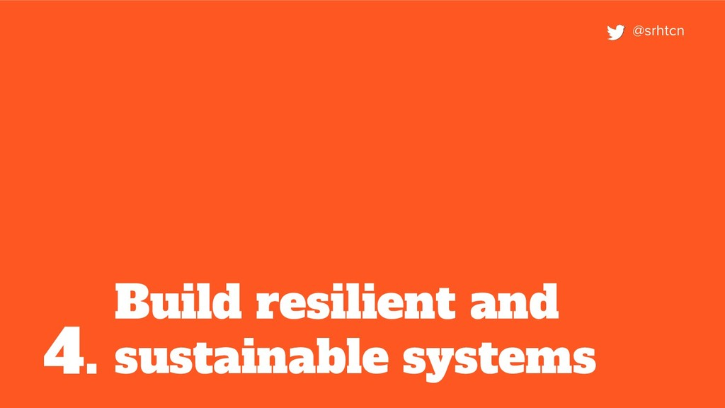 Build resilient and sustainable systems 4. @srh...