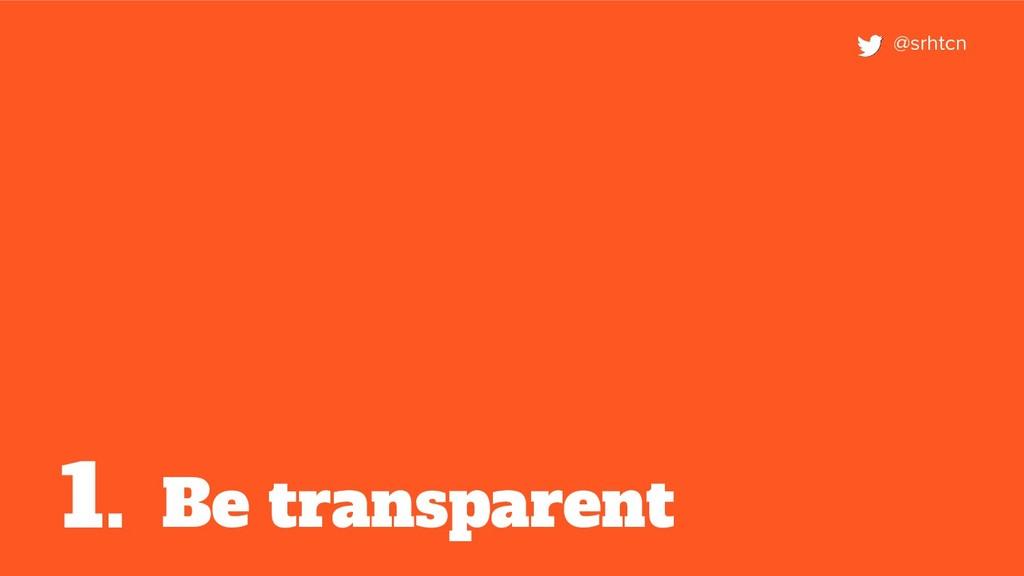 Be transparent 1. @srhtcn