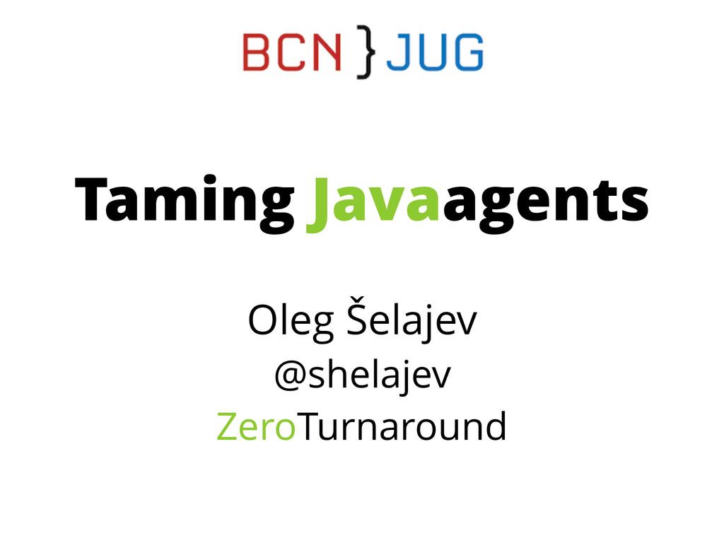 Oleg Šelajev @shelajev ZeroTurnaround Taming Ja...