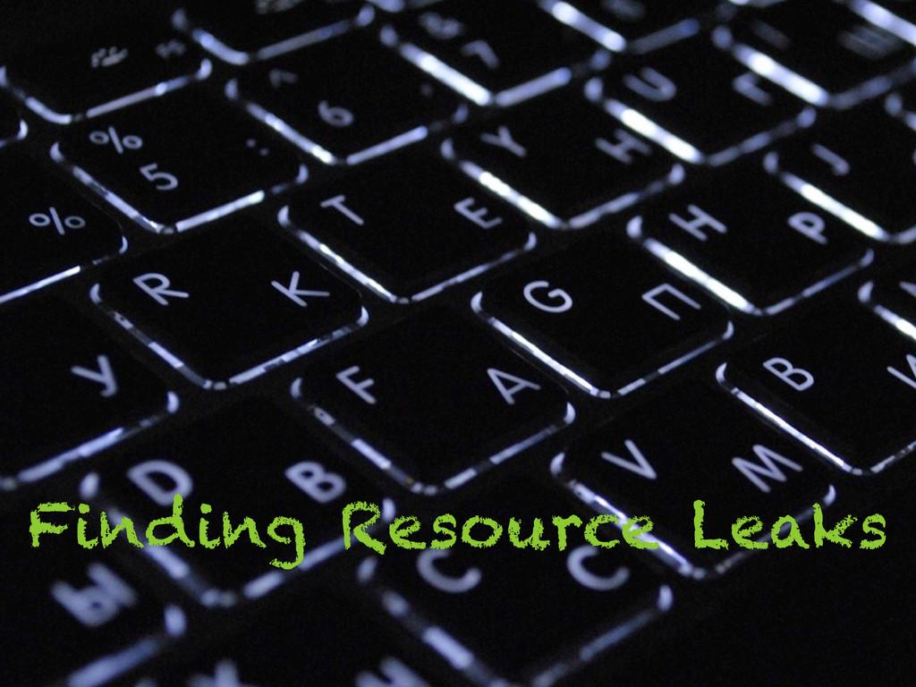 Finding Resource Leaks