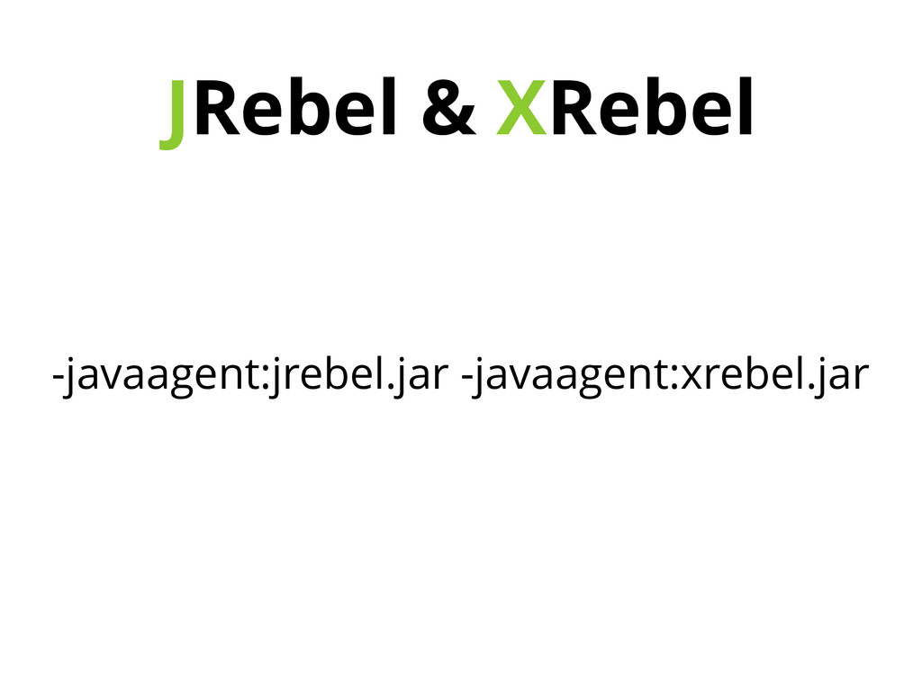 JRebel & XRebel -javaagent:jrebel.jar -javaagen...