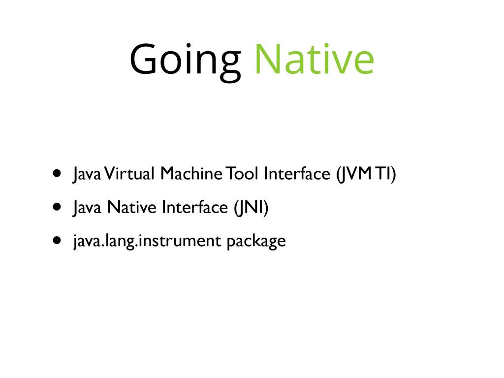 Going Native • Java Virtual Machine Tool Interf...