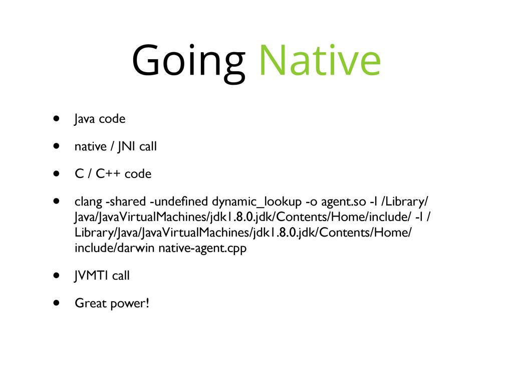 Going Native • Java code • native / JNI call • ...