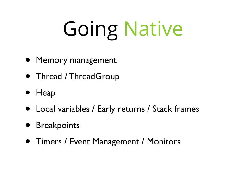 Going Native • Memory management • Thread / Thr...