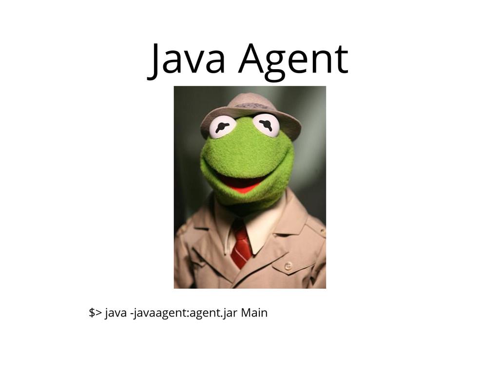 Java Agent $> java -javaagent:agent.jar Main
