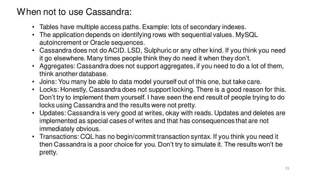 31 When not to use Cassandra: • Tables have mul...