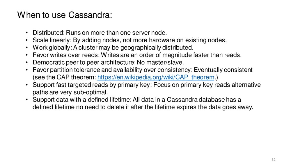 32 When to use Cassandra: • Distributed: Runs o...