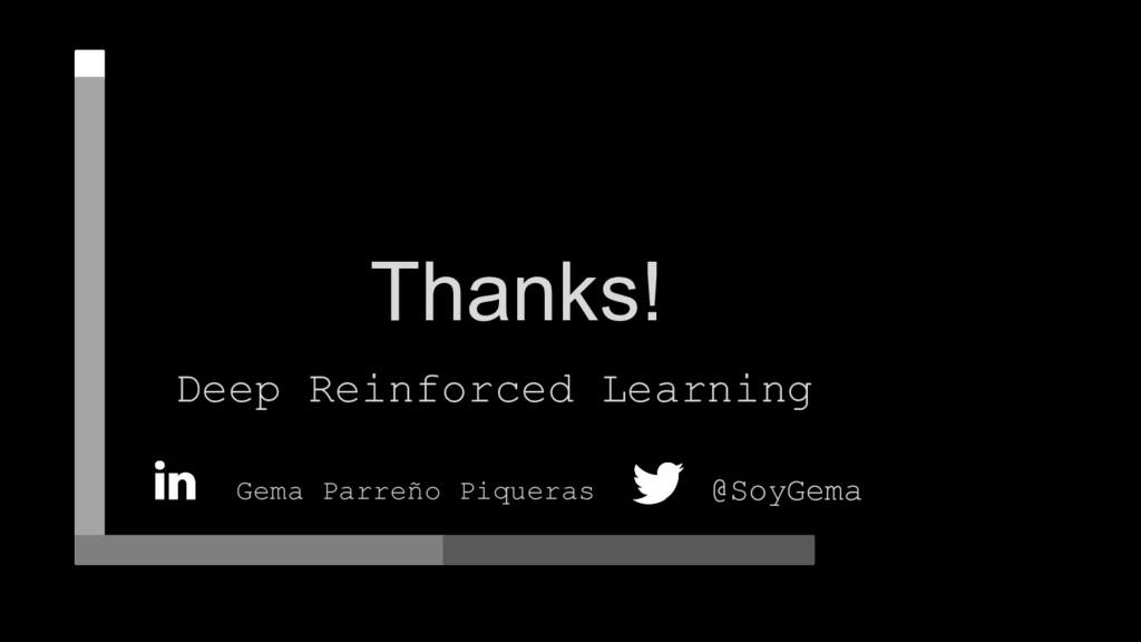 Thanks! Deep Reinforced Learning Gema Parreño P...