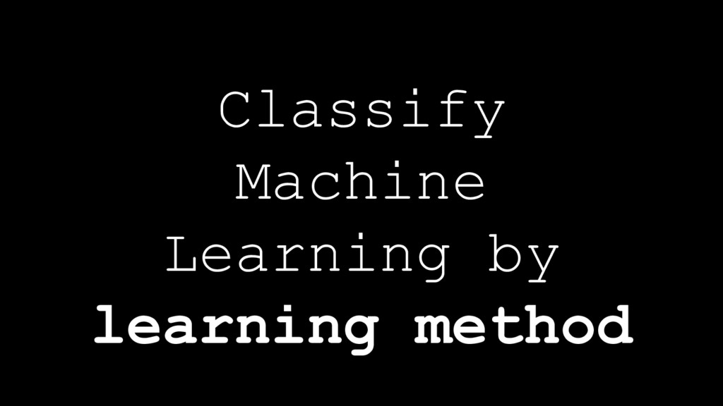 Classify Machine Learning by learning method