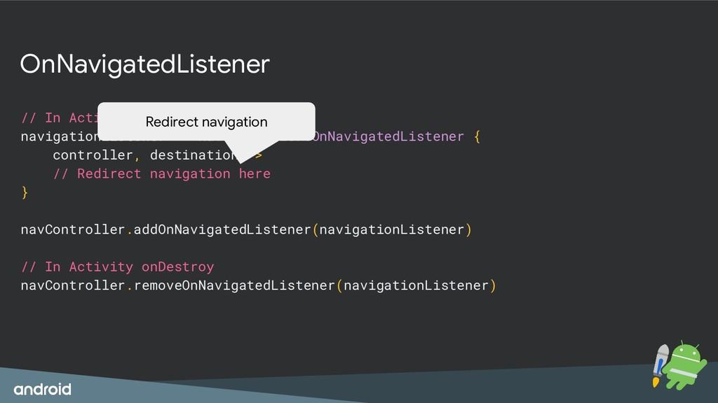 OnNavigatedListener // In Activity onCreate nav...