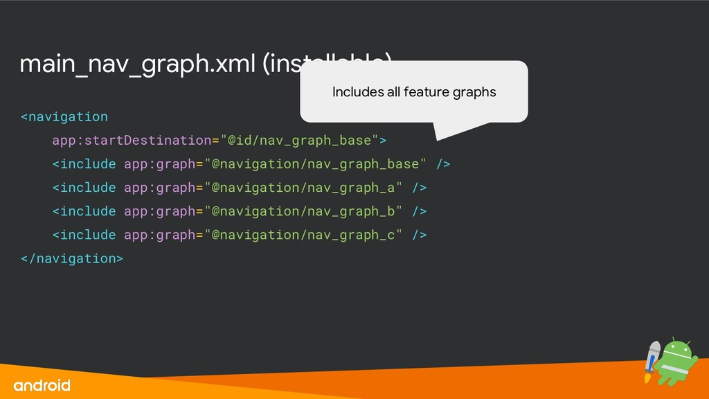 main_nav_graph.xml (installable) <navigation ap...