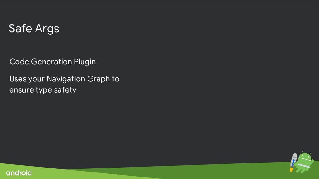 Safe Args Code Generation Plugin Uses your Navi...
