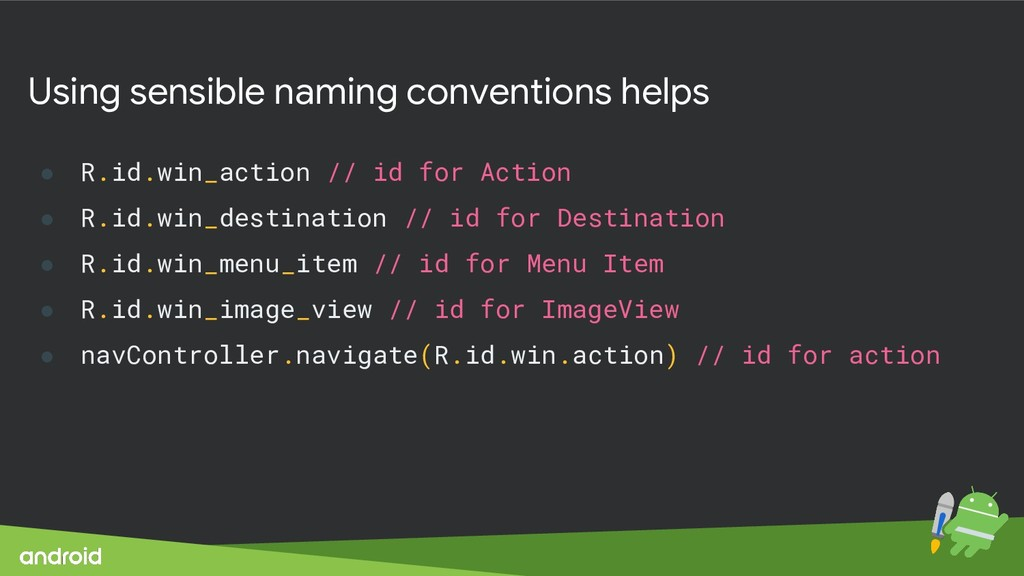 Using sensible naming conventions helps ● R.id....
