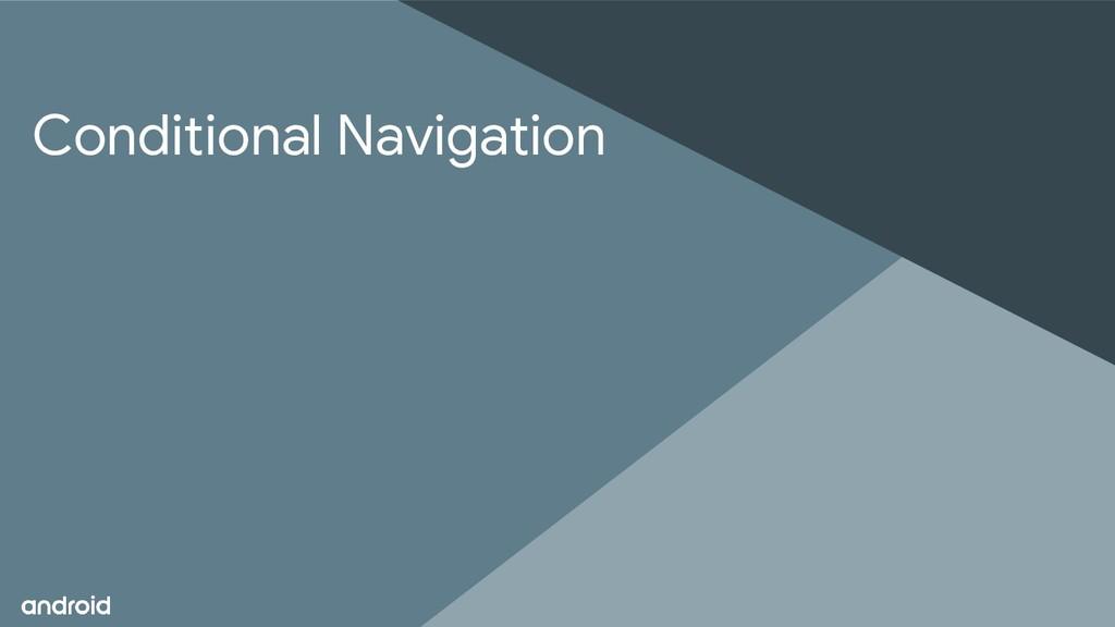 Conditional Navigation