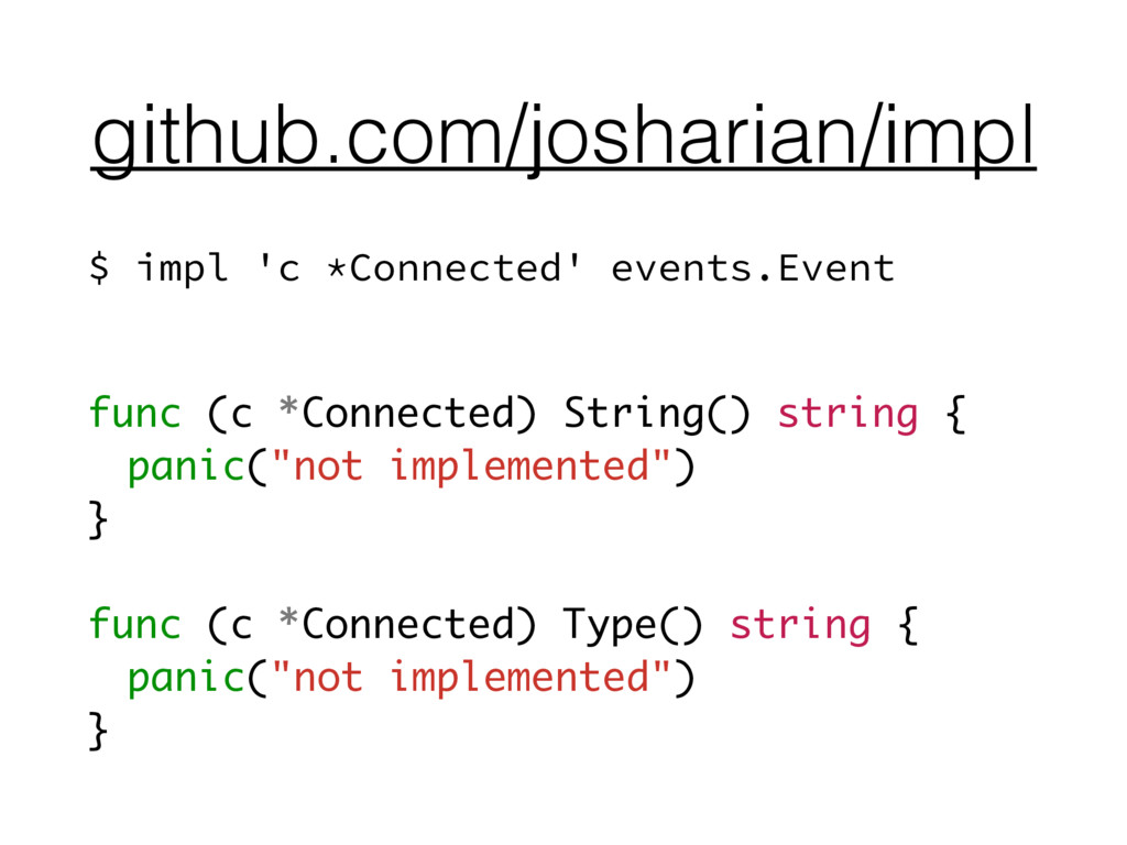github.com/josharian/impl $ impl 'c *Connected'...