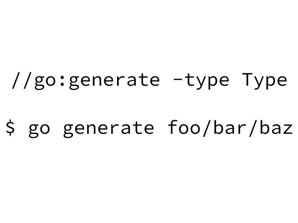 //go:generate -type Type $ go generate foo/bar/...