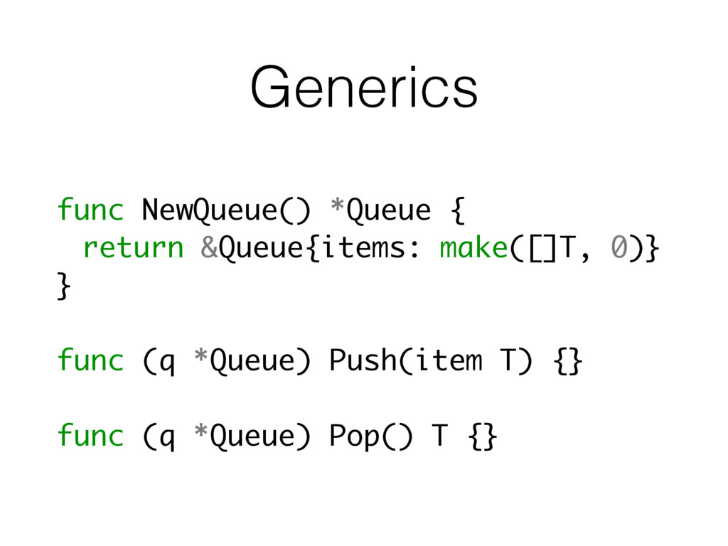 Generics func NewQueue() *Queue { return &Queue...