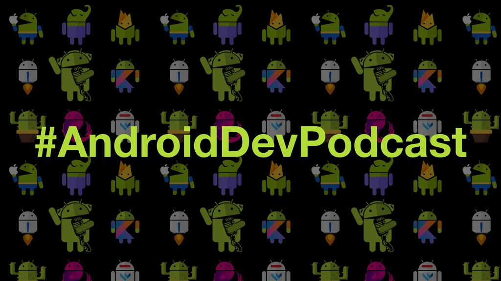 #AndroidDevPodcast