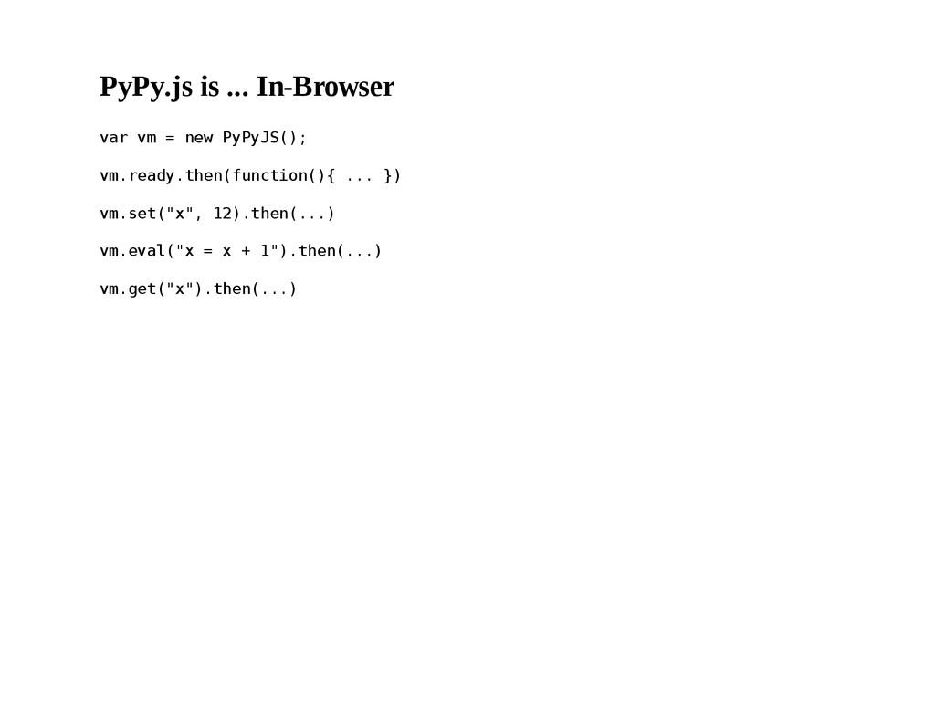 PyPy.js is ... InBrowser v a r v m = n e w P y...