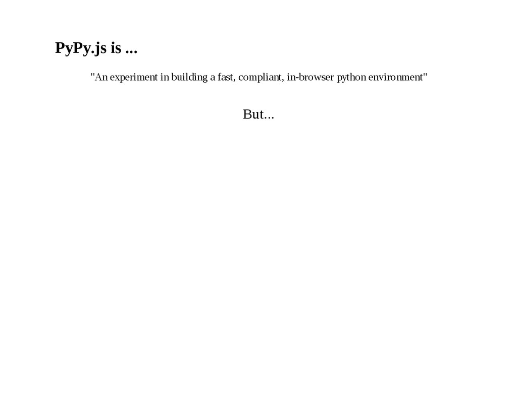 """PyPy.js is ... """"An experiment in building a fas..."""