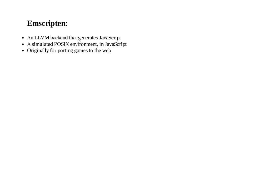 Emscripten: An LLVM backend that generates Java...