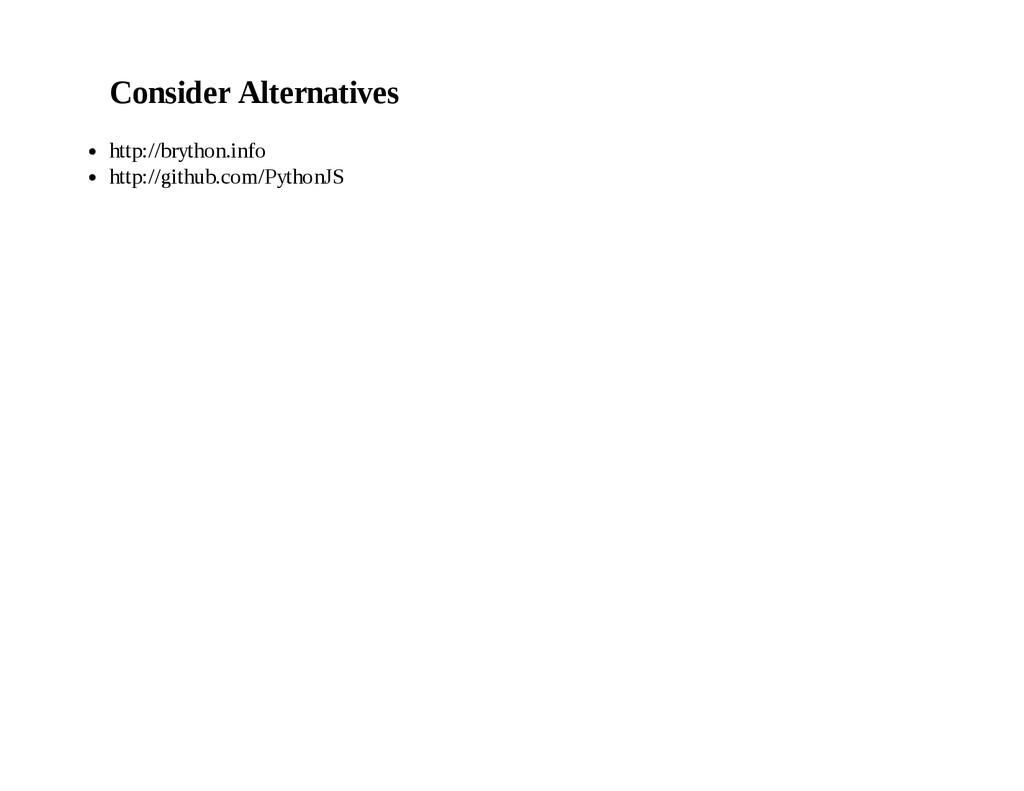 Consider Alternatives http://brython.info http:...