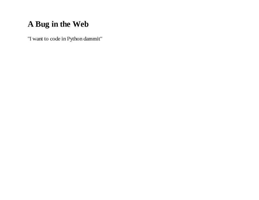 """A Bug in the Web """"I want to code in Python damm..."""