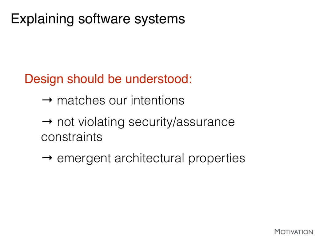 Explaining software systems Design should be un...