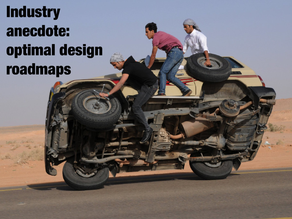 Industry anecdote: optimal design roadmaps