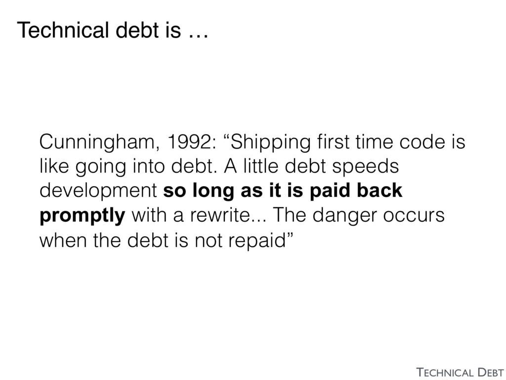 """Technical debt is … Cunningham, 1992: """"Shipping..."""