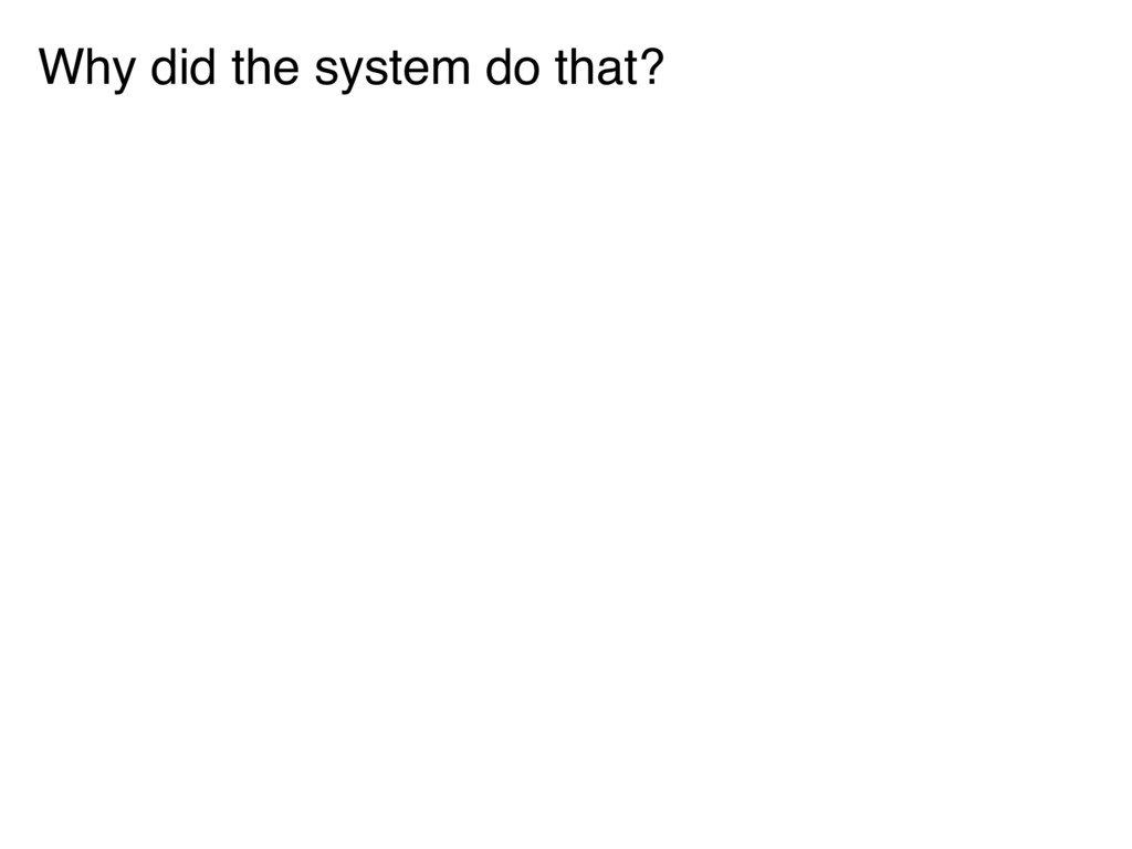 Why did the system do that?