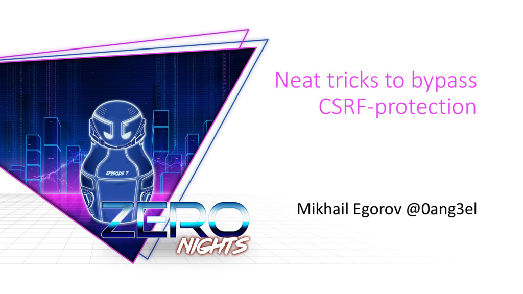 Neat tricks to bypass CSRF-protection Mikhail E...