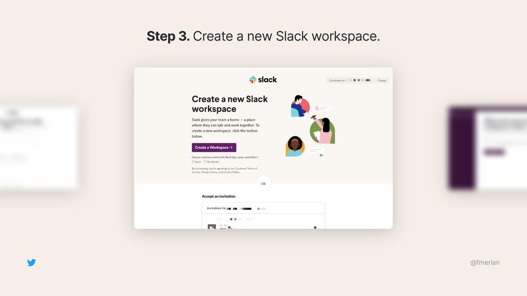 Step 3. Create a new Slack workspace. @fmerian