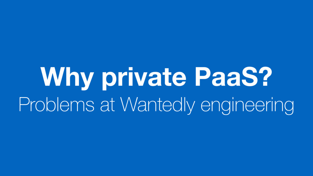 Why private PaaS? Problems at Wantedly engineer...