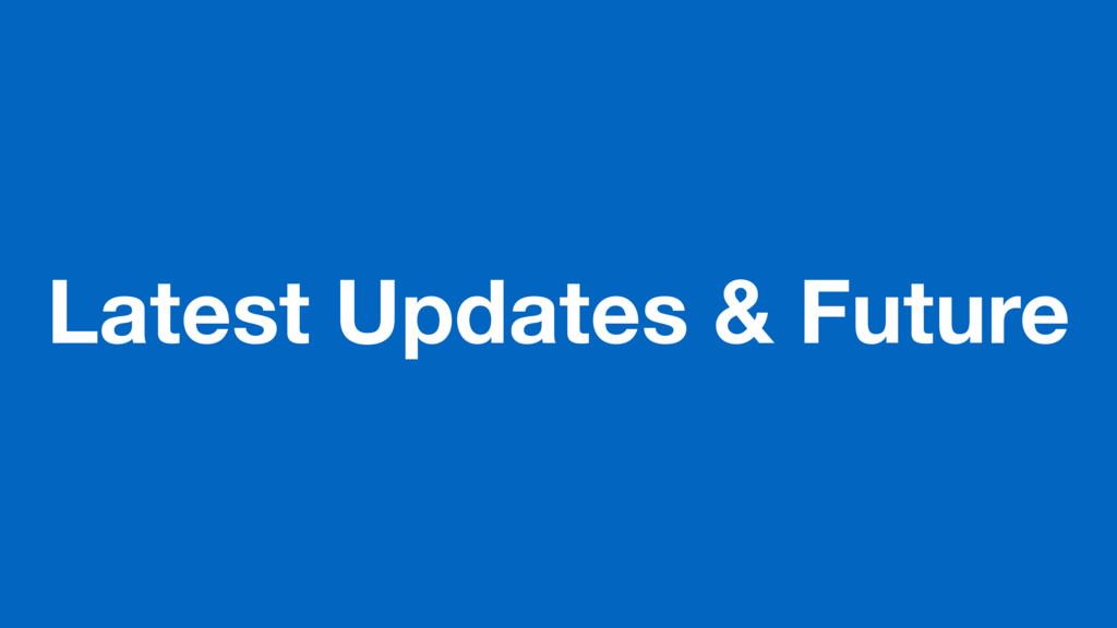 Latest Updates & Future