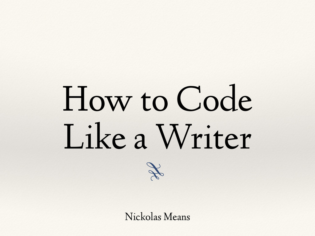 3 How to Code Like a Writer Nickolas Means