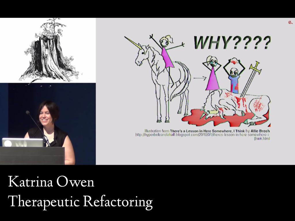 Katrina Owen Therapeutic Refactoring