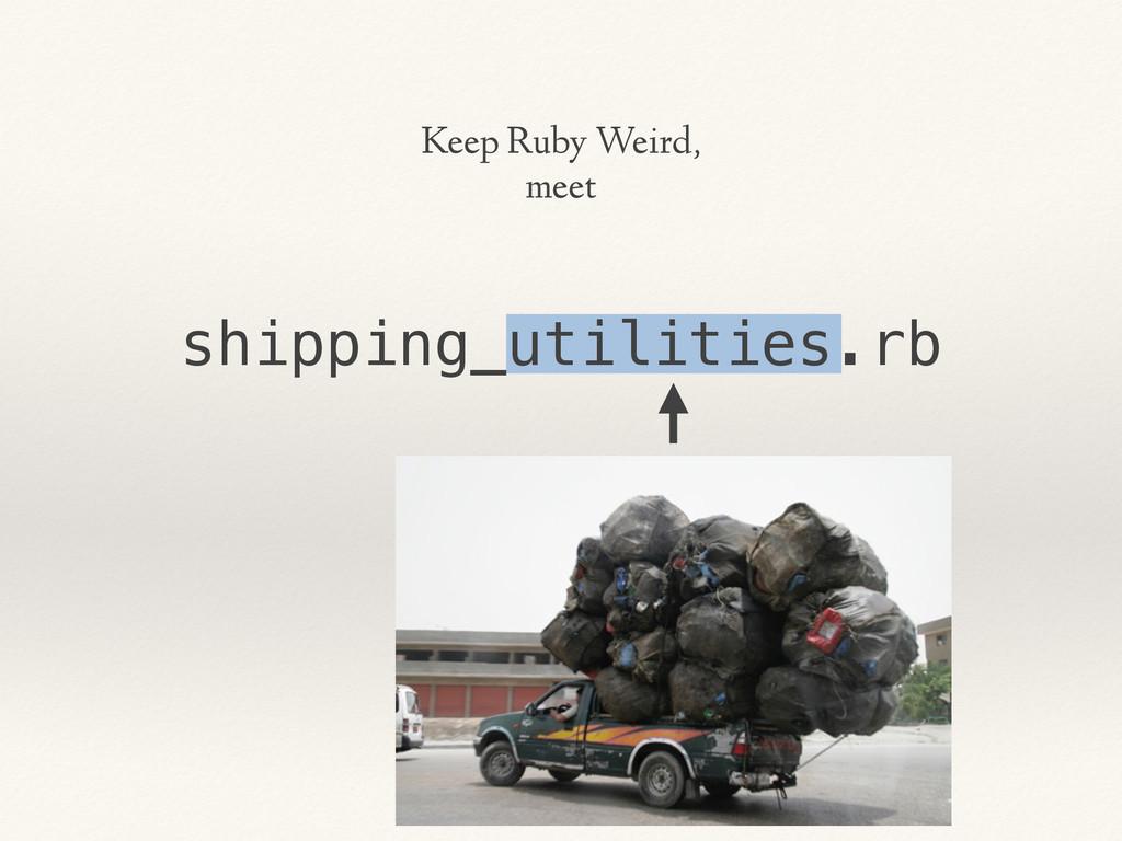 Keep Ruby Weird, meet shipping_utilities.rb