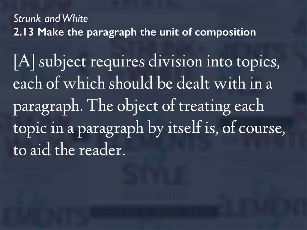 Strunk and White 2.13 Make the paragraph the un...