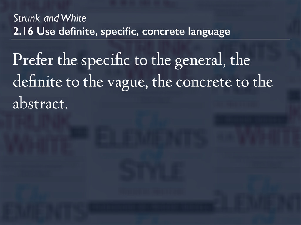 Strunk and White 2.16 Use definite, specific, con...