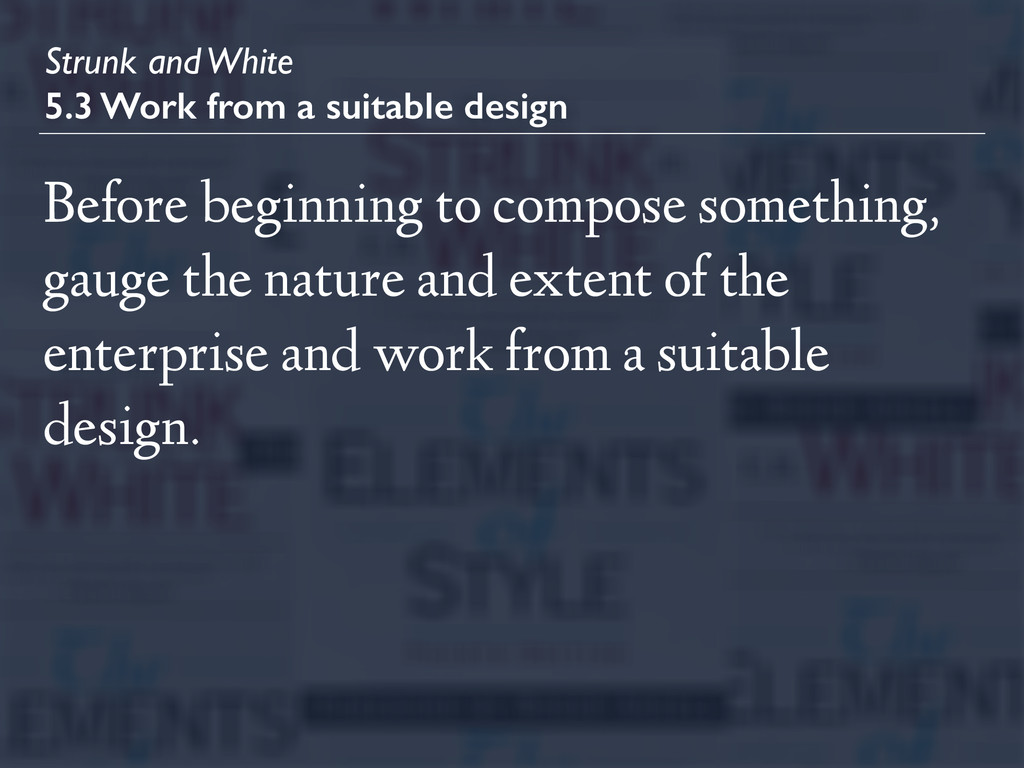 Strunk and White 5.3 Work from a suitable desig...