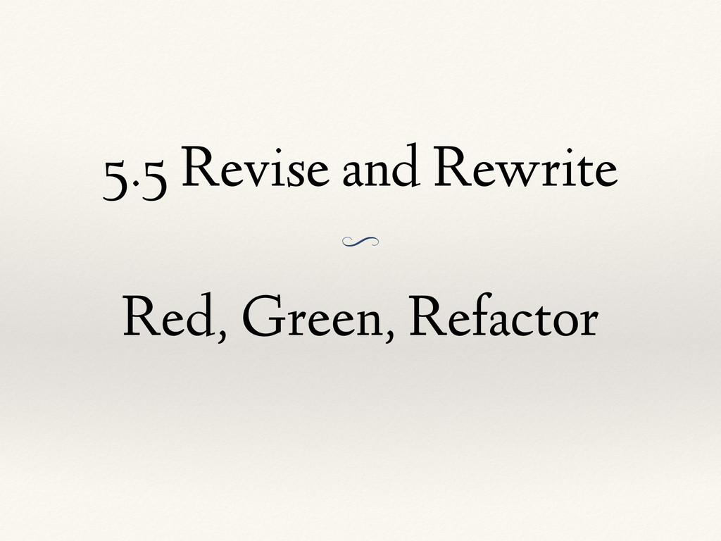 5.5 Revise and Rewrite O Red, Green, Refactor