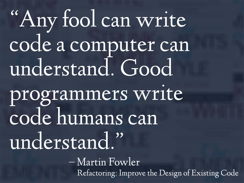 """""""Any fool can write code a computer can underst..."""