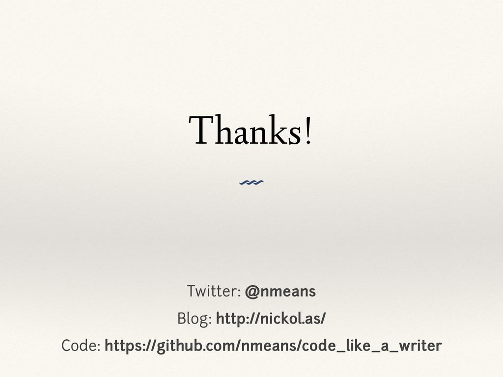 Thanks! V Twitter: @nmeans Blog: http://nickol....