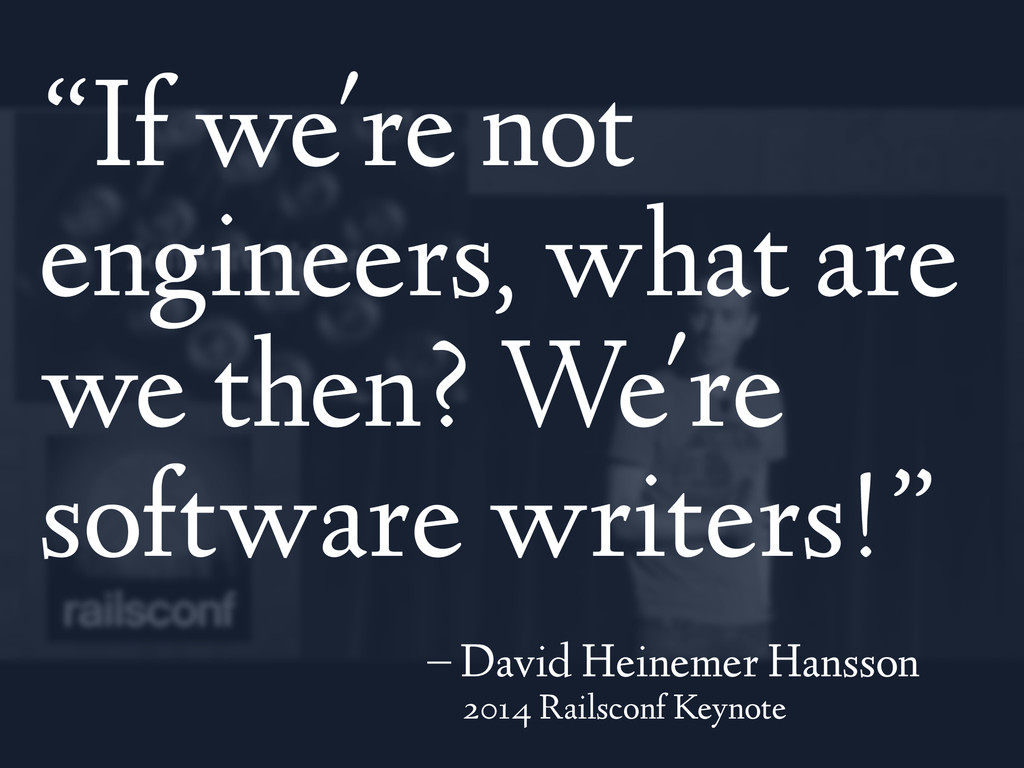 """""""If we're not engineers, what are we then? We'r..."""