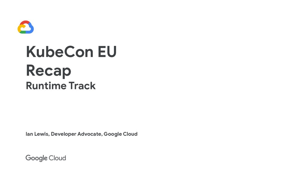 KubeCon EU Recap Runtime Track Ian Lewis, Devel...